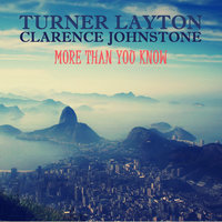 More Than You Know — Turner Layton, Clarence Johnstone