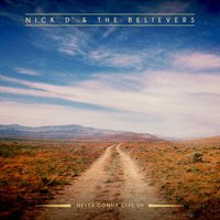 Never Gonna Give Up — Nick D' & the Believers