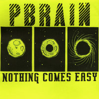 Nothing Comes Easy — Pbrain