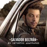 No Intentes Amarrarme — Salvador Beltran