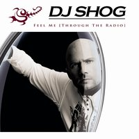 (Feel Me) Through The Radio — DJ Shog