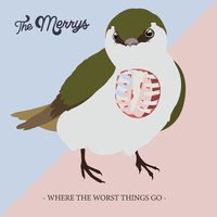 Where the Worst Things Go — The Merrys