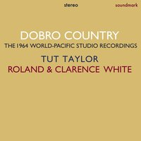 Dobro Country — Clarence White, Tut Taylor, Roland White, Tut Taylor, Clarence White & Roland White