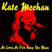 As Long As I've Sung The Blues — Kate Meehan