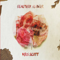 Beautiful Flower — Kris Scott