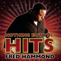 Nothing But The Hits: Fred Hammond — Fred Hammond