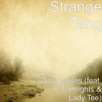 Dirty Lenses (feat. R.T. Heights & Lady Tee) — Lady Tee, Strange Tang, R.T. Heights