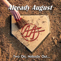 Two On, Nobody Out... — Already August