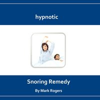 Hypnotic Snoring Remedy — Mark Rogers
