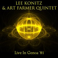 Lee Konitz & Art Farmer Quintet: Live in Genoa '81 — Lee Konitz, Art Farmer Quintet