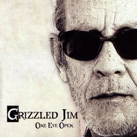 One Eye Open — Grizzled Jim
