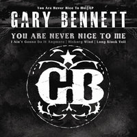 You Are Never Nice To Me — Gary Bennett (BR5-49)