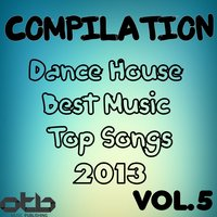Compilation Dance House Best Music Top Songs 2013, Vol. 5 — сборник