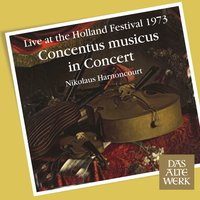 Concentus Musicus -  Live at the Holland Festival, 1973 — Nikolaus Harnoncourt, Concentus Musicus Wien