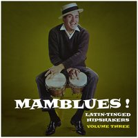 Mamblues Vol. 3, Latin-Tinged Hipshakers (Rumba Blues, Boogie Cha and Cool Mambo) — сборник