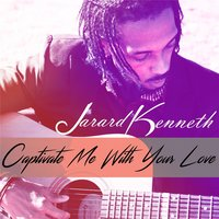 Captivate Me with Your Love — Jarard Kenneth