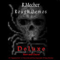 R.Mecher Rough Demos Deluxe Live Raw and Uncut — R.Mecher