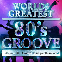 40 - Worlds Greatest 80's Groove Hits - the only 80's Groove album you'll ever need — The 80's Allstars