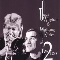 Two-Too — Wolfgang Köhler, Pi Ano, Jiggs Whigham, Trombone, Jiggs Whigham & Wolfgang Kohler