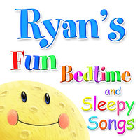 Fun Bedtime And Sleepy Songs For Ryan — Eric Quiram, Julia Plaut, Michelle Wooderson, Ingrid DuMosch, The London Fox Players
