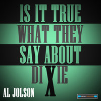 Is It True What They Say About Dixie? — Al Jolson