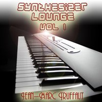Synthesizer Lounge - Volume 1 — Jean-Marc Truffaut