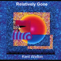 Relatively Gone — Kent Welton