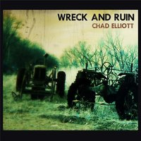 Wreck and Ruin — Chad Elliott