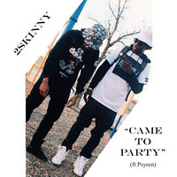 Came to Party (feat. Psyren) — 2skinny