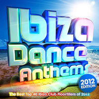Ibiza Dance Anthems 2012 - The Best Top 40 Ibiza Club Floorfillers of 2012 - Perfect for Partying , Fitness Workout & Running — Ibiza BassHeads