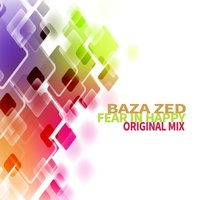 Fear in Happy — Baza Zed