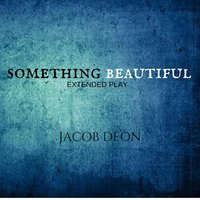 Something Beautiful — Jacob Deon