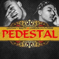 Pedestal (feat. Landon Geovonnie) — Landon Geovonnie, Lavishly Nasty