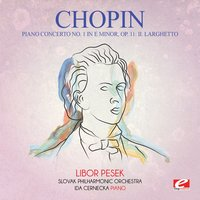 Chopin: Piano Concerto No. 1 in E Minor, Op. 11: II. Larghetto — Фредерик Шопен, Libor Pesek, Slovak Philharmonic Orchestra, Ida Cernecka