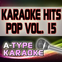 A-Type Karaoke Pop Hits, Vol. 15 — A-Type Karaoke