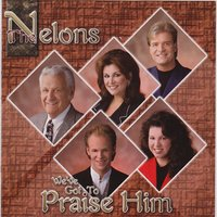 We've Got to Praise Him — The Nelons