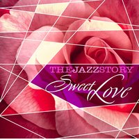 The Jazz Story - Sweet Love — сборник
