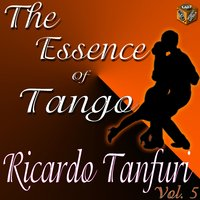 The Essence of Tango: Ricardo Tanturi, Vol. 5 — Ricardo Tanturi, Alberto Castillo, Enrique Campos