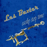 Easily Stop Time — Les Baxter & His Orchestra
