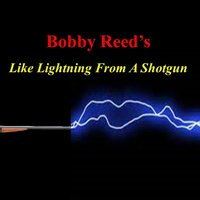 Like Lightning from a Shotgun — Bobby Reed