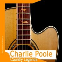 Country Legends: Charlie Poole — Charlie Poole