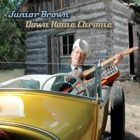 Down Home Chrome — Junior Brown