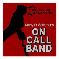 Good Blues — On Call Band, Marty D. Spikener