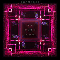 Be With You — Shameboy