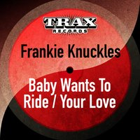 Baby Wants to Ride / Your Love — Frankie Knuckles