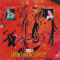 Latino Moon Light EP — Kay Elizabeth, Ross Anderson, Deborah Fink