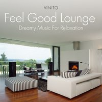Feel Good Lounge: Dreamy Music for Relaxation — Vinito
