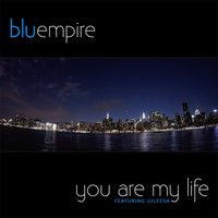 You Are My Life (feat. Juleesa) — Blue Empire