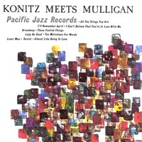 Konitz Meets Mulligan — Джордж Гершвин, Фредерик Лоу, Lee Konitz, The Gerry Mulligan Quartet, The Gerry Mulligan Quartet, Lee Konitz