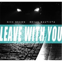 Leave With You — Nick Brown, Bryan Bautista